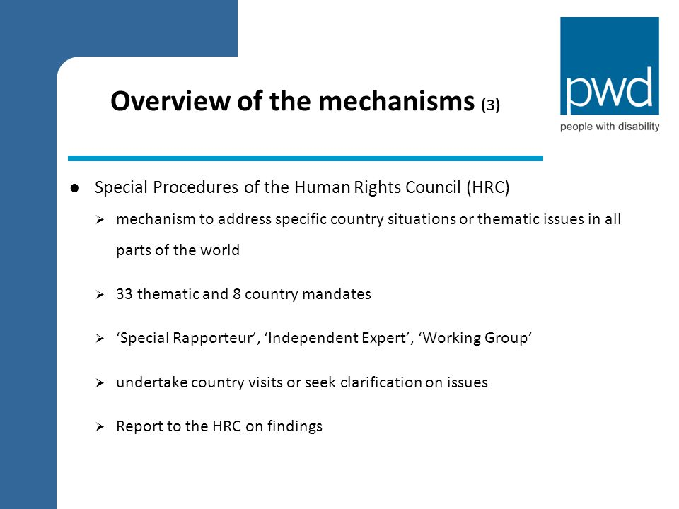 Overview of the mechanisms (3) Special Procedures of the Human Rights Council (HRC)  mechanism to address specific country situations or thematic iss