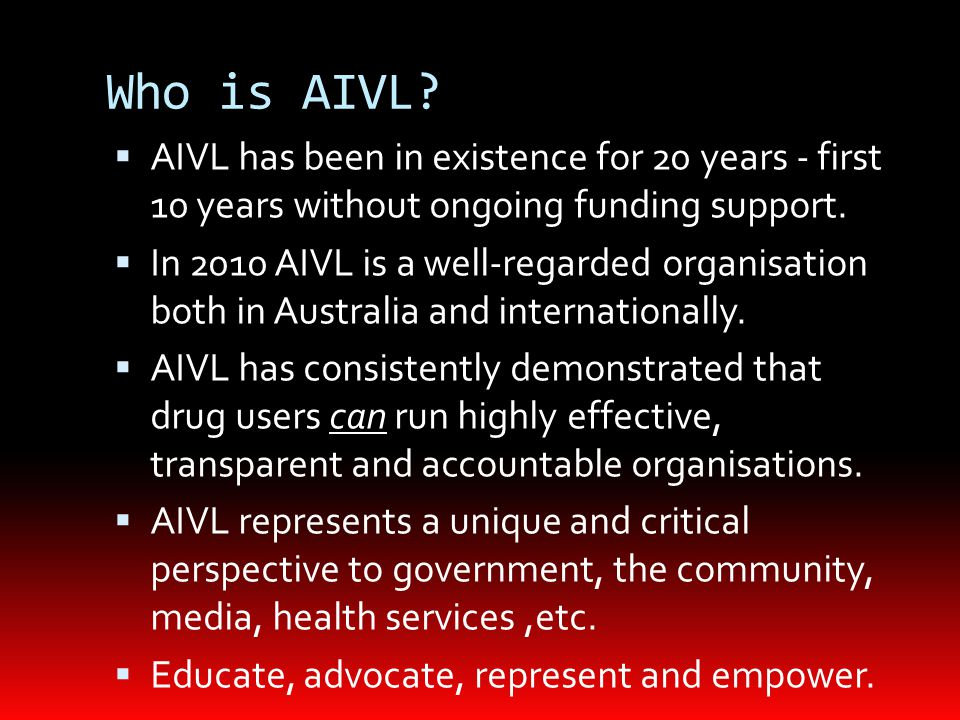 Who is AIVL?  AIVL has been in existence for 20 years - first 10 years without ongoing funding support.  In 2010 AIVL is a well-regarded organisatio