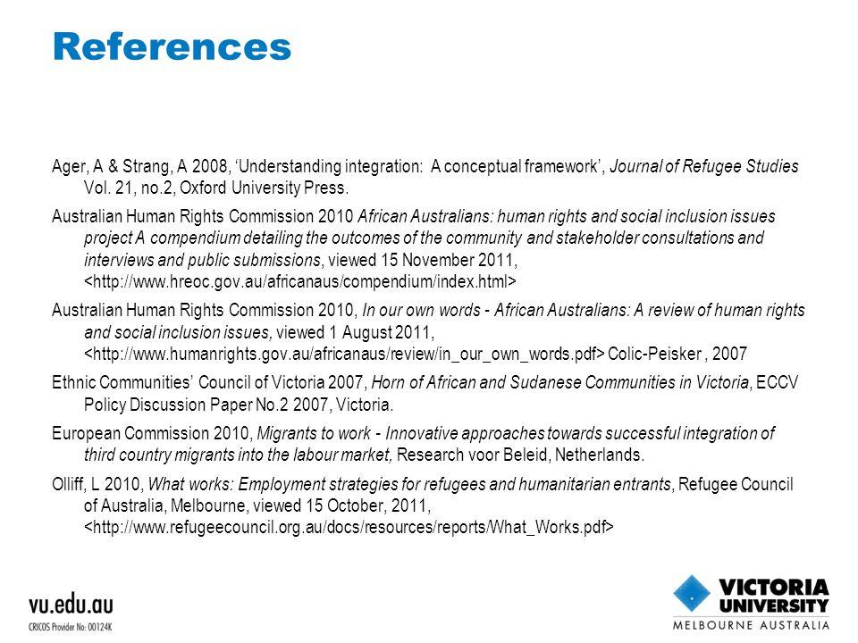 References Ager, A & Strang, A 2008, 'Understanding integration: A conceptual framework', Journal of Refugee Studies Vol.