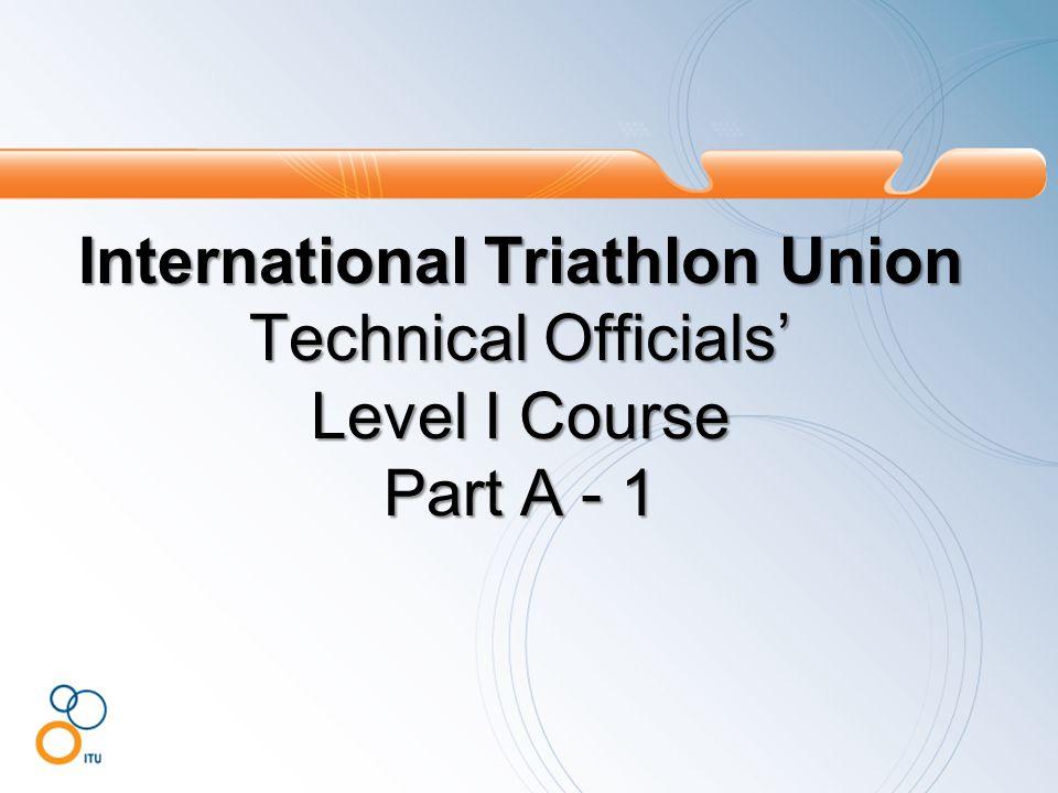 International Triathlon Union Technical Officials' Level I Course Part A - 1