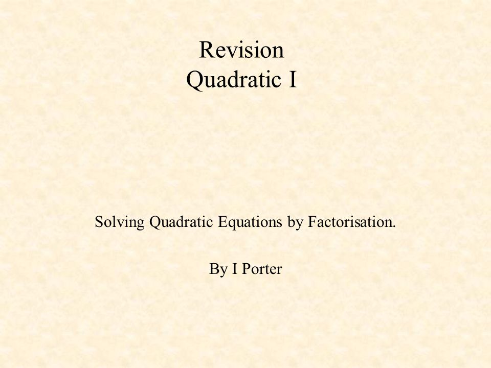 Introduction An equation which can be written in the form ax 2 + bx + c = 0, where a ≠0, is called a quadratic equation.
