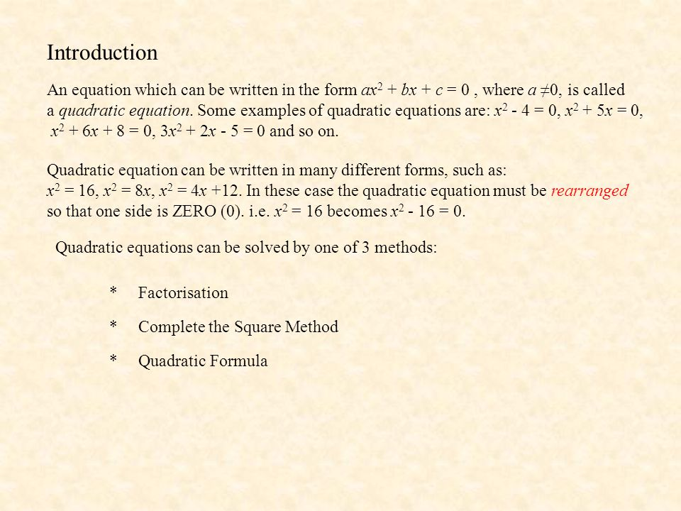 Factorisation Method We can solve quadratic equations using a basic law of numbers called the null factor law: If a x b = 0, either a = 0 or b = 0 or both a = 0 and b = 0.