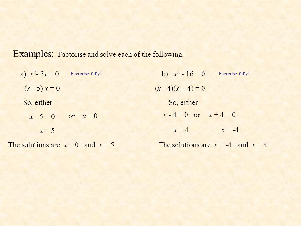 Examples c) x 2 - 12 = 0 Factorise fully.So, either The solutions are and.