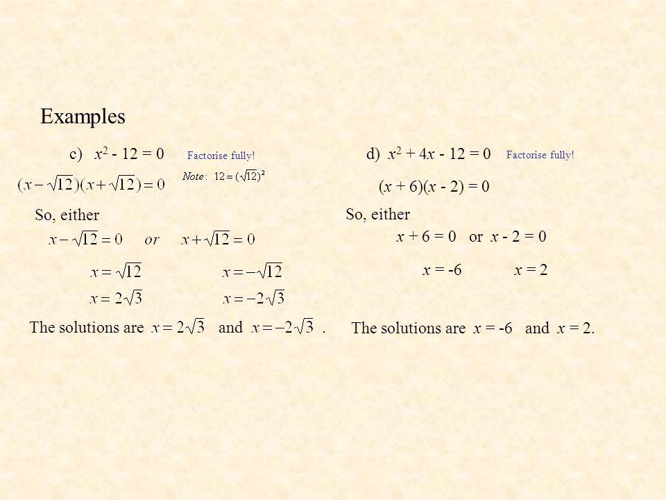 Examples e) 3x = 4 - x 2 Rearrange, RHS = 0 x 2 + 3x - 4 = 0 Factorise fully.