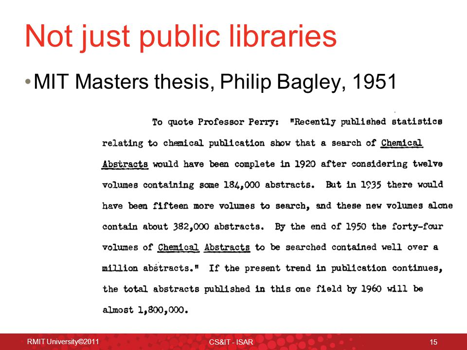 RMIT University©2011 CS&IT - ISAR 15 Not just public libraries MIT Masters thesis, Philip Bagley, 1951