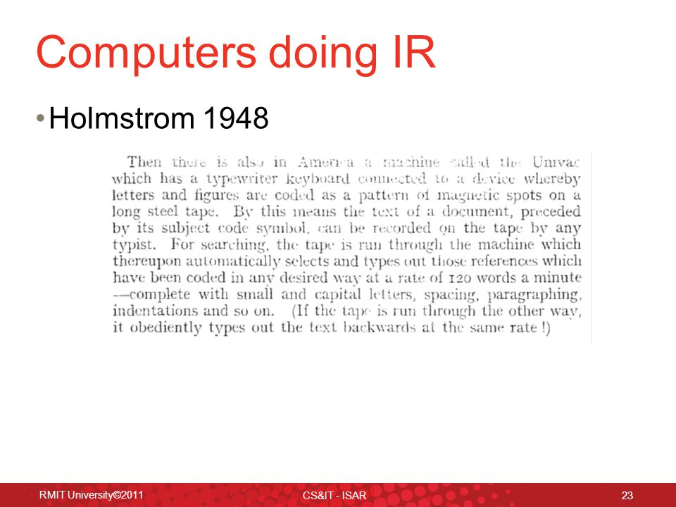 RMIT University©2011 CS&IT - ISAR 23 Computers doing IR Holmstrom 1948