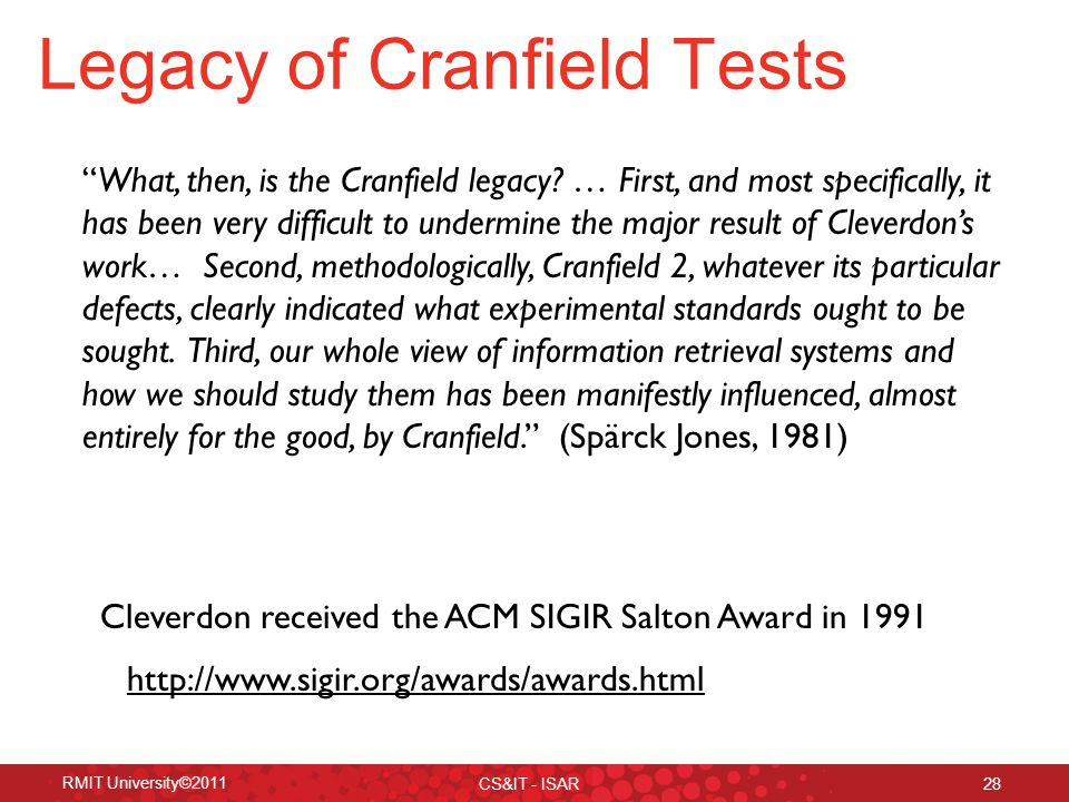 RMIT University©2011 CS&IT - ISAR 28 Legacy of Cranfield Tests What, then, is the Cranfield legacy.