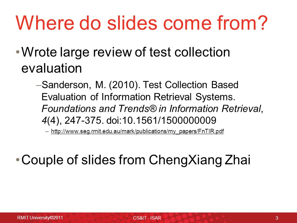 RMIT University©2011 CS&IT - ISAR 3 Where do slides come from.