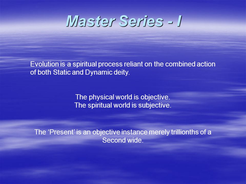 Evolution is a spiritual process reliant on the combined action of both Static and Dynamic deity.