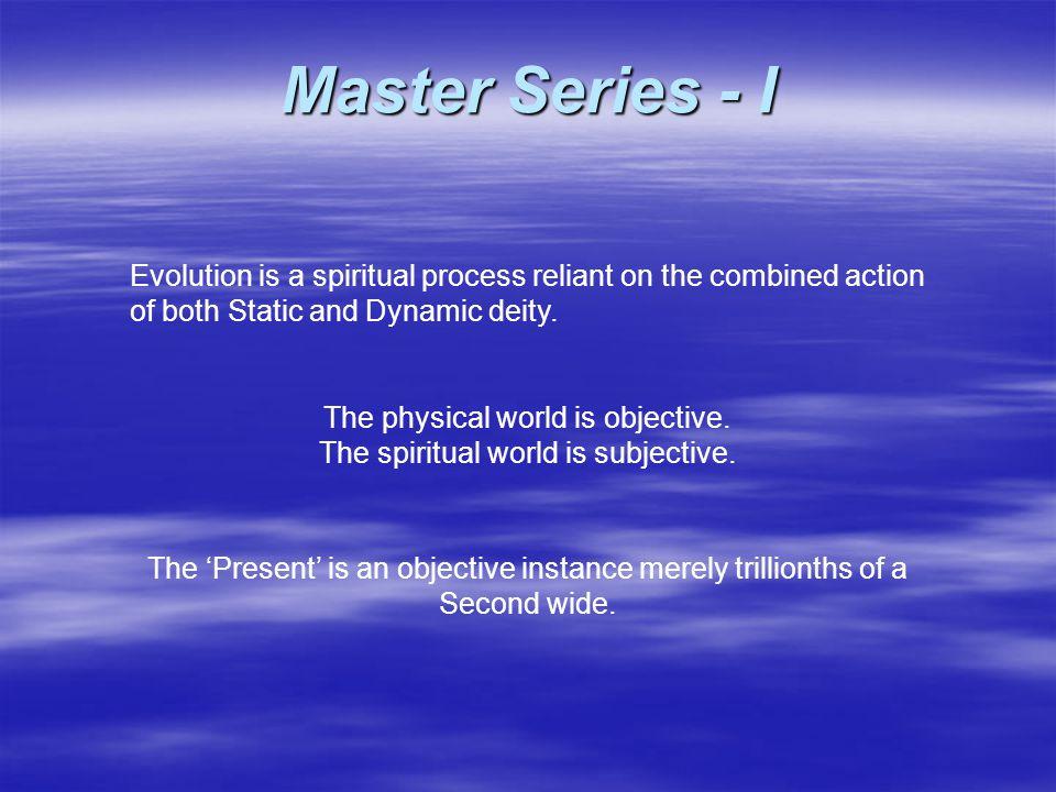 Master Series - I PastFuture Present Spiritual / Subjective Moving Spiritual / Subjective Moving Physical / Objective Stationary