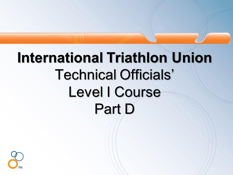 International Triathlon Union Technical Officials' Level I Course Part D
