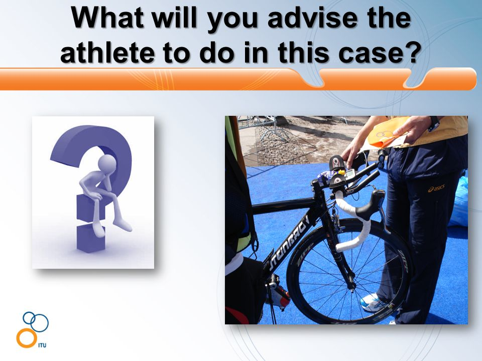 What will you advise the athlete to do in this case