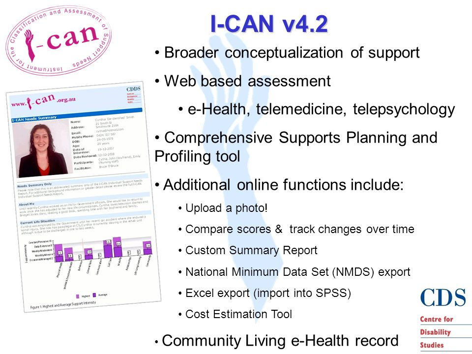 I-CAN v4.2 Broader conceptualization of support Web based assessment e-Health, telemedicine, telepsychology Comprehensive Supports Planning and Profiling tool Additional online functions include: Upload a photo.