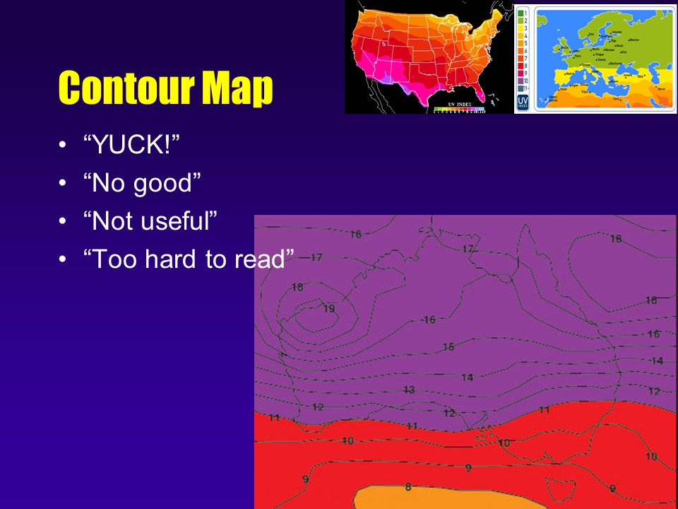 Contour Map YUCK! No good Not useful Too hard to read