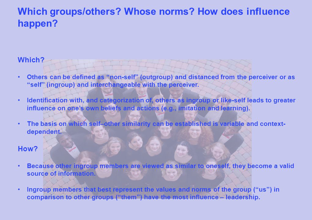 """Which groups/others? Whose norms? How does influence happen? Which? Others can be defined as """"non-self"""" (outgroup) and distanced from the perceiver or"""