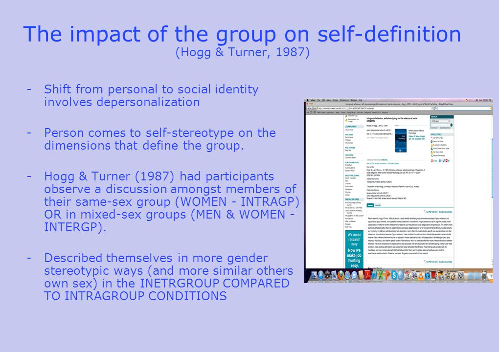 The impact of the group on self-definition (Hogg & Turner, 1987) -Shift from personal to social identity involves depersonalization -Person comes to self-stereotype on the dimensions that define the group.