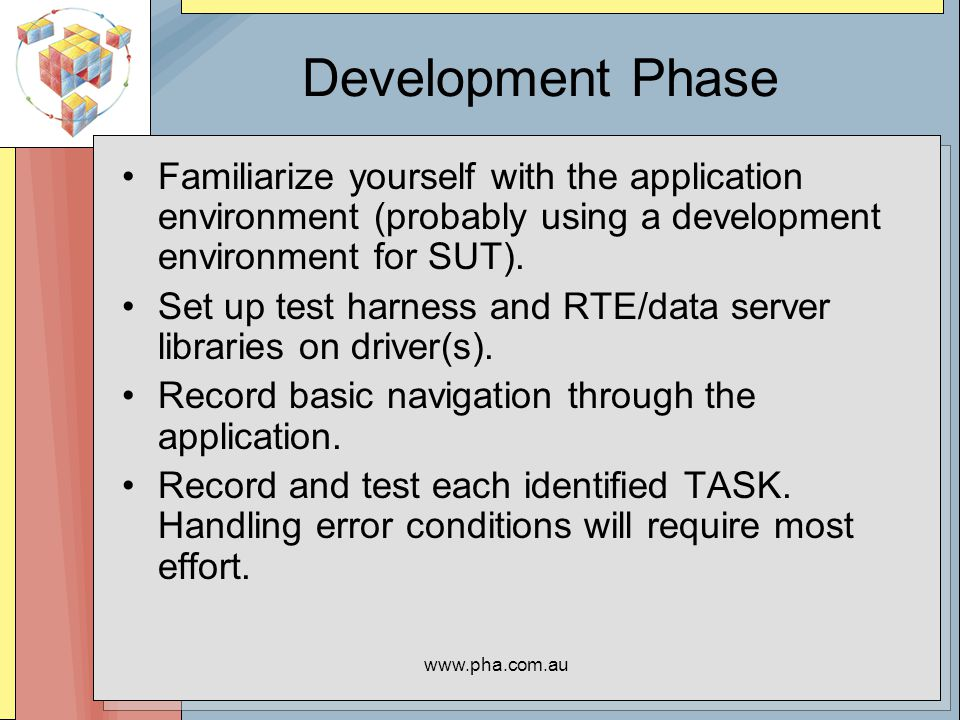 www.pha.com.au Development Phase Familiarize yourself with the application environment (probably using a development environment for SUT).