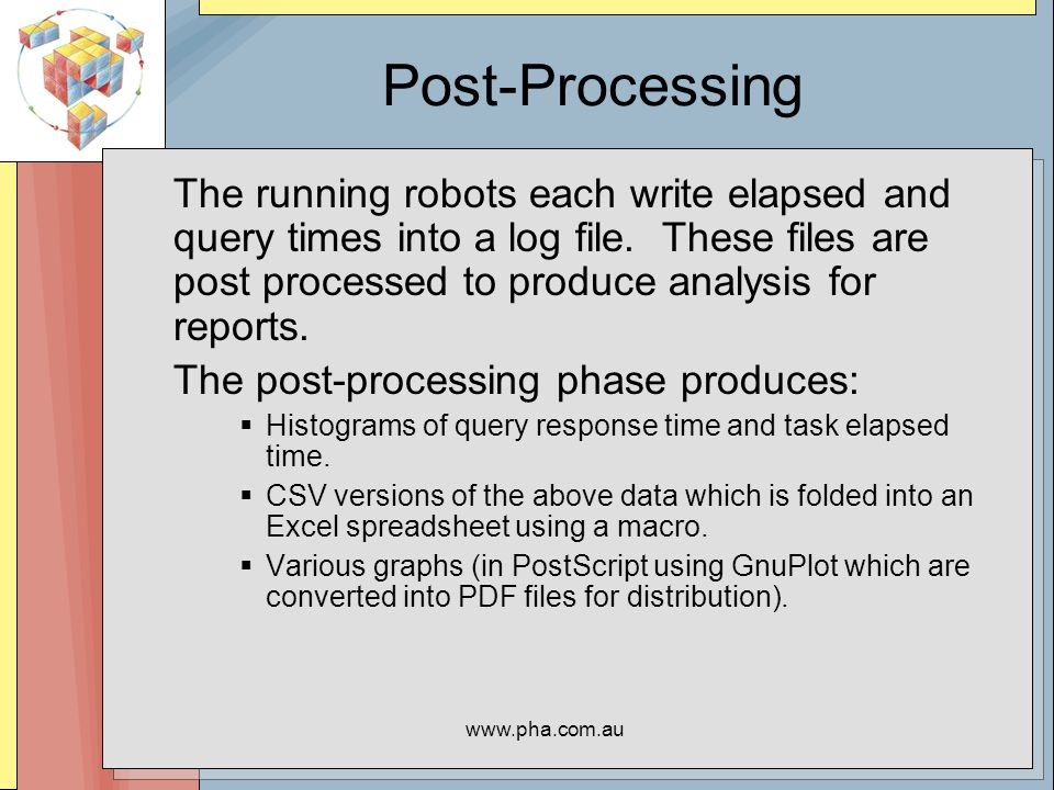 www.pha.com.au Post-Processing The running robots each write elapsed and query times into a log file.