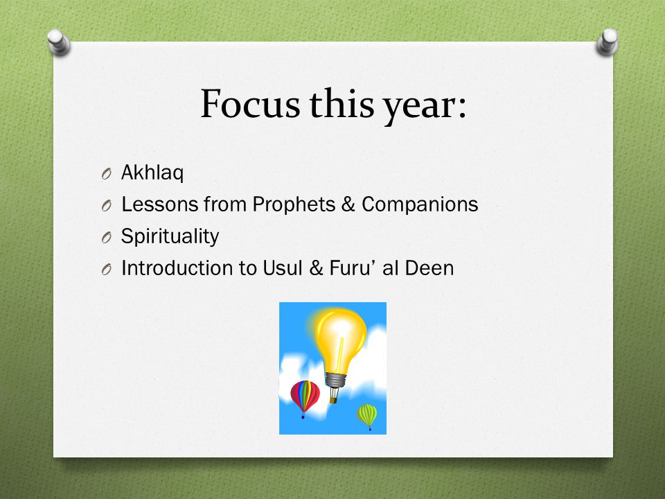 Focus this year: O Akhlaq O Lessons from Prophets & Companions O Spirituality O Introduction to Usul & Furu' al Deen