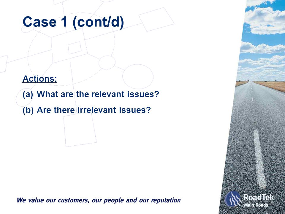 Case 1 (cont/d) Actions: (a)What are the relevant issues? (b)Are there irrelevant issues?