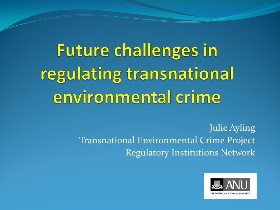 Julie Ayling Transnational Environmental Crime Project Regulatory Institutions Network