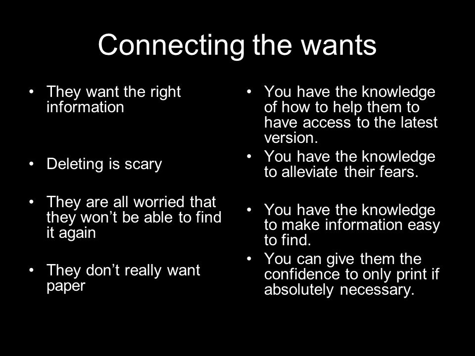 Connecting the wants They want the right information Deleting is scary They are all worried that they won't be able to find it again They don't really