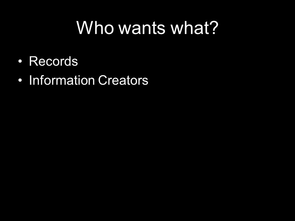 Who wants what Records Information Creators