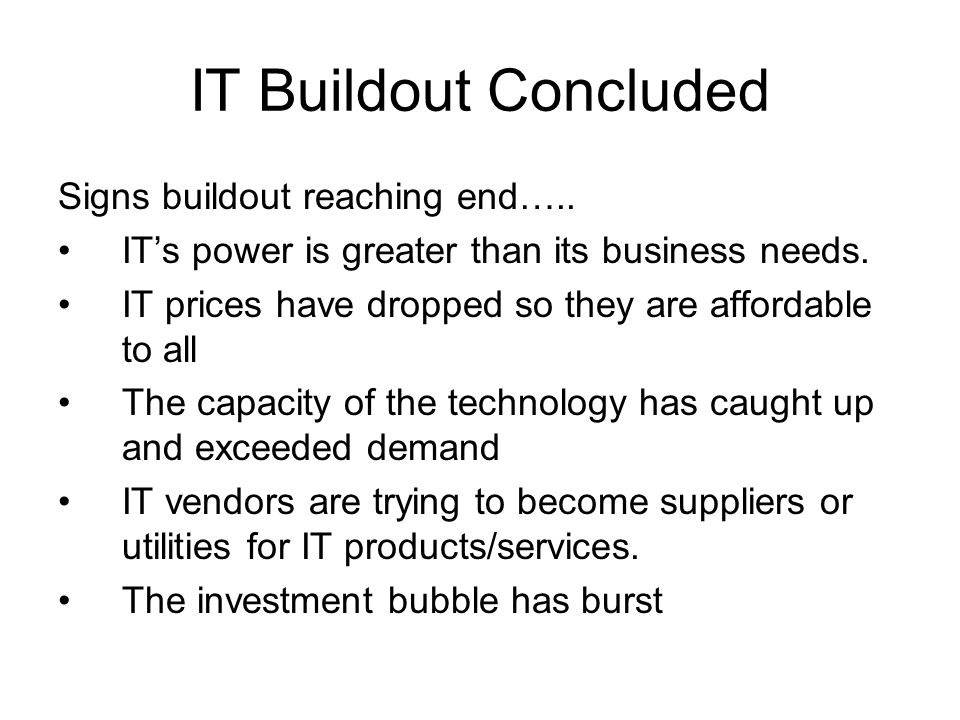 IT Buildout Concluded Signs buildout reaching end….. IT's power is greater than its business needs. IT prices have dropped so they are affordable to a