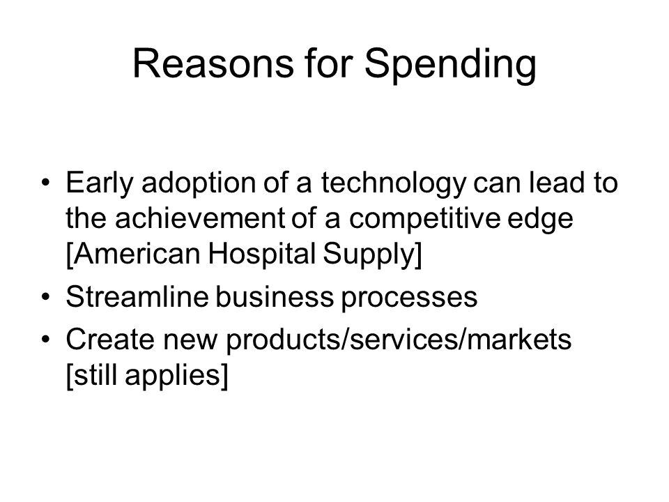 Reasons for Spending Early adoption of a technology can lead to the achievement of a competitive edge [American Hospital Supply] Streamline business p