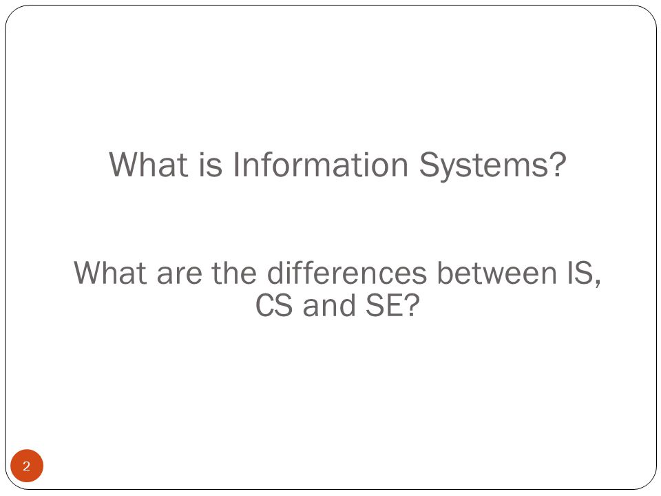 What is Information Systems 2 What are the differences between IS, CS and SE