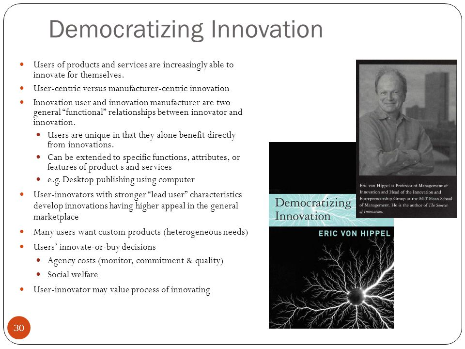 Democratizing Innovation Users of products and services are increasingly able to innovate for themselves.