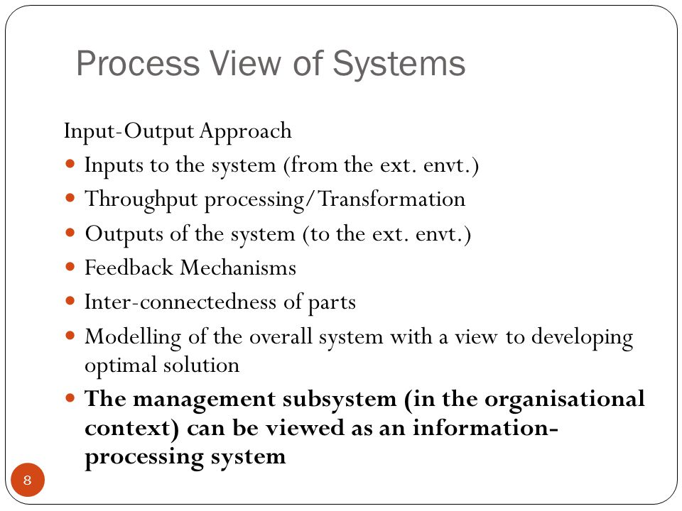 Process View of Systems Input-Output Approach Inputs to the system (from the ext.