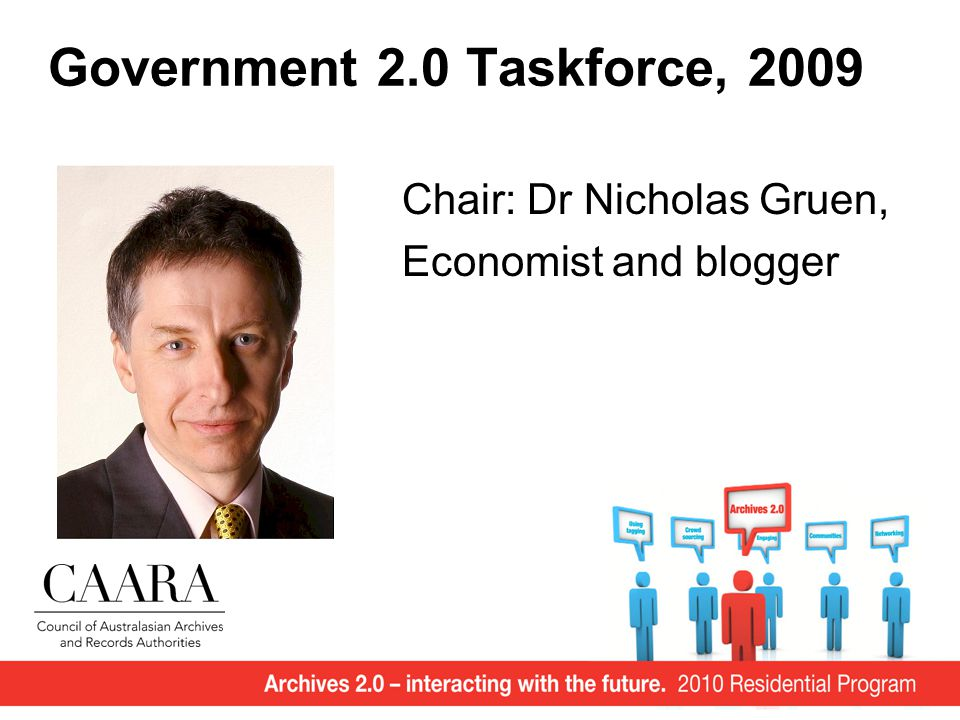 Government 2.0 Taskforce, 2009 Chair: Dr Nicholas Gruen, Economist and blogger