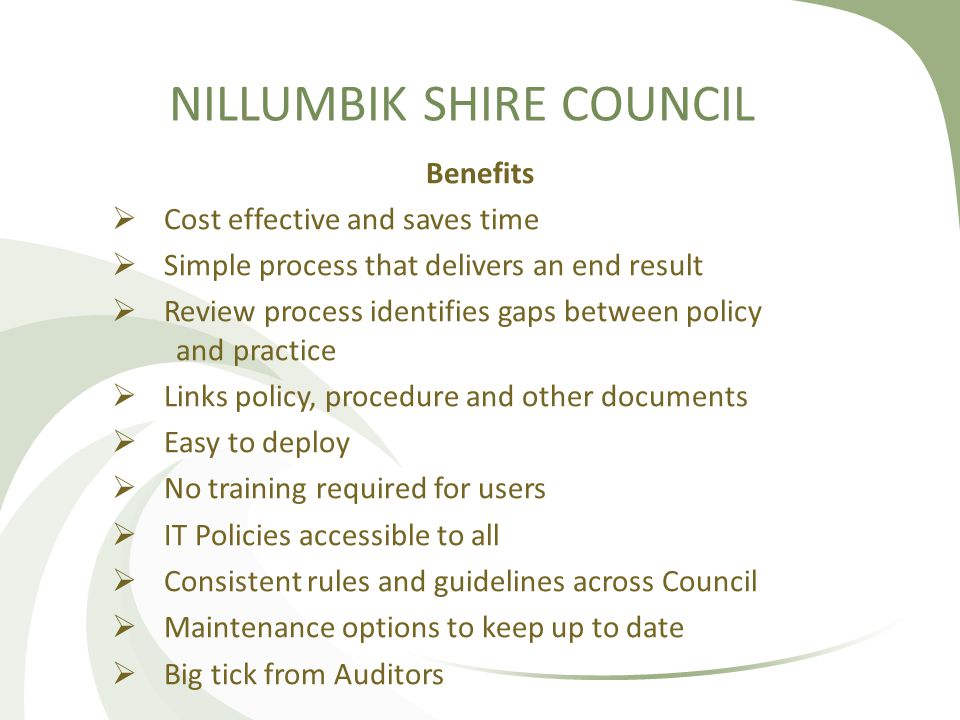 NILLUMBIK SHIRE COUNCIL Benefits  Cost effective and saves time  Simple process that delivers an end result  Review process identifies gaps between