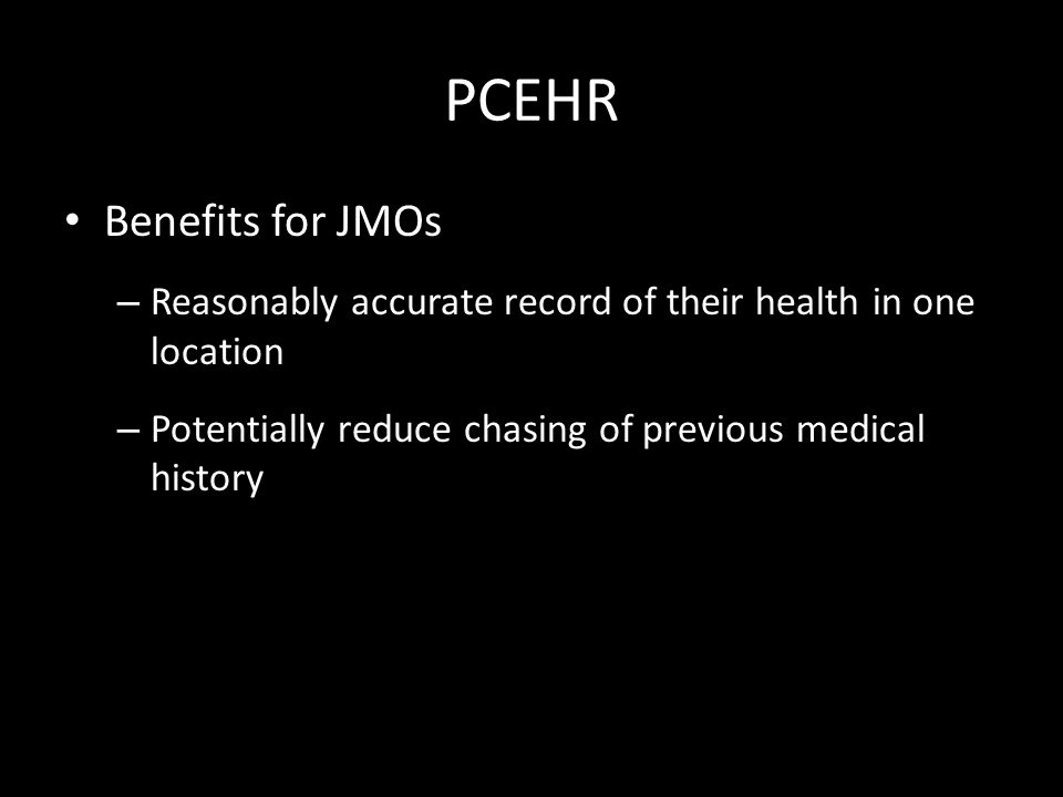 PCEHR Benefits for JMOs – Reasonably accurate record of their health in one location – Potentially reduce chasing of previous medical history