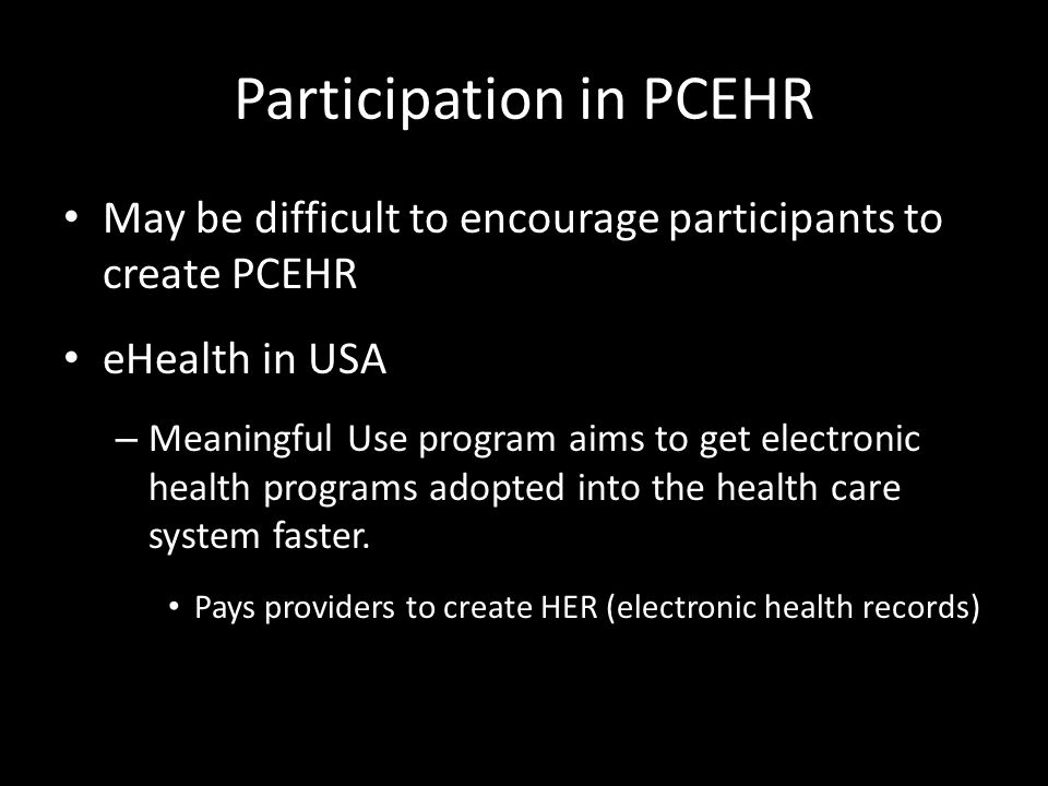 Participation in PCEHR May be difficult to encourage participants to create PCEHR eHealth in USA – Meaningful Use program aims to get electronic health programs adopted into the health care system faster.