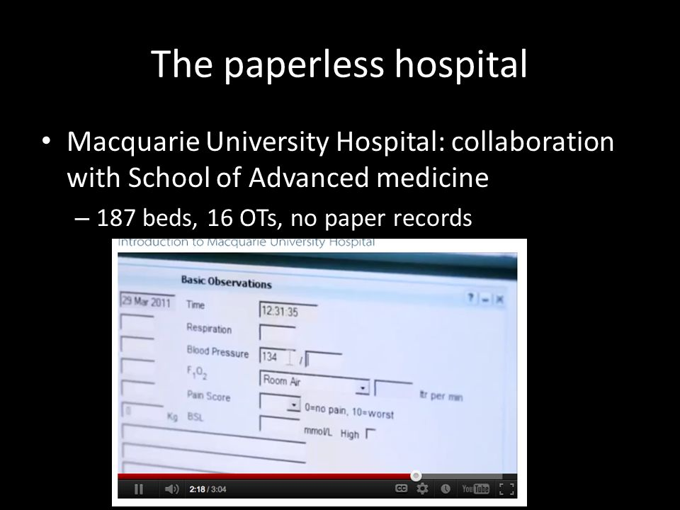 The paperless hospital Macquarie University Hospital: collaboration with School of Advanced medicine – 187 beds, 16 OTs, no paper records