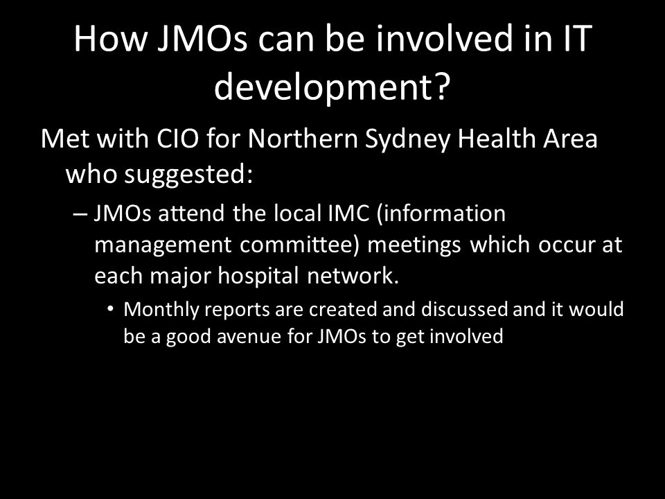 How JMOs can be involved in IT development? Met with CIO for Northern Sydney Health Area who suggested: – JMOs attend the local IMC (information manag