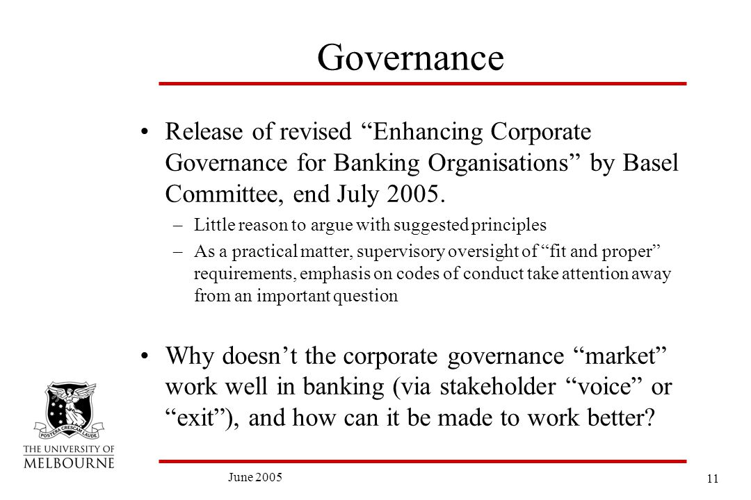 11 June 2005 Governance Release of revised Enhancing Corporate Governance for Banking Organisations by Basel Committee, end July 2005.