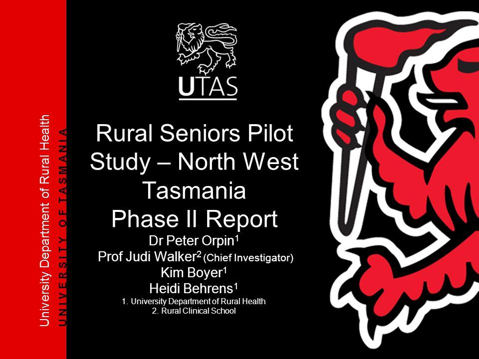 University Department of Rural Health U N I V E R S I T Y O F T A S M A N I A Rural Seniors Pilot Study – North West Tasmania Phase II Report Dr Peter