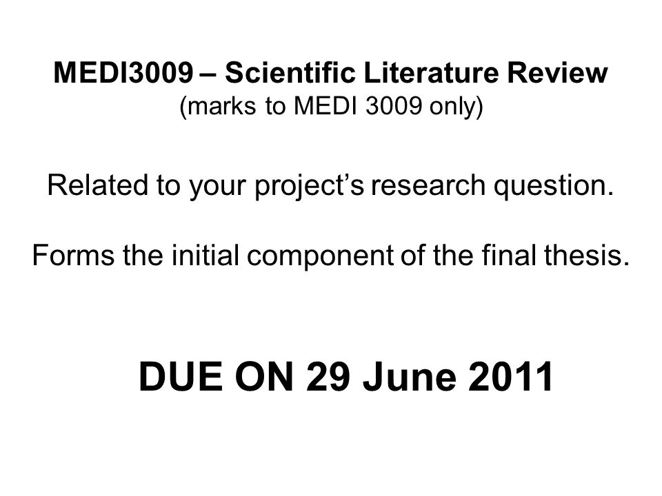MEDI3009 – Scientific Literature Review (marks to MEDI 3009 only) Related to your project's research question.