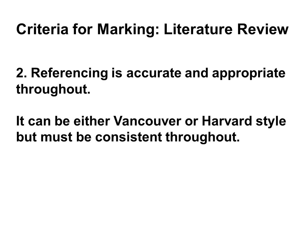 Criteria for Marking: Literature Review 2. Referencing is accurate and appropriate throughout.