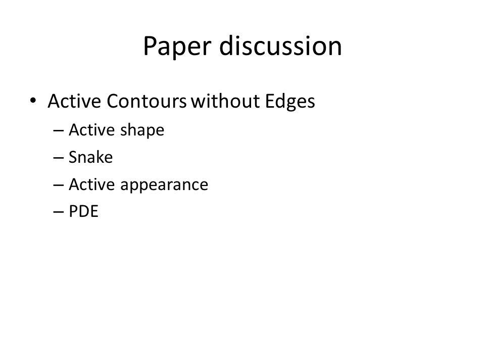 Paper discussion Active Contours without Edges – Active shape – Snake – Active appearance – PDE
