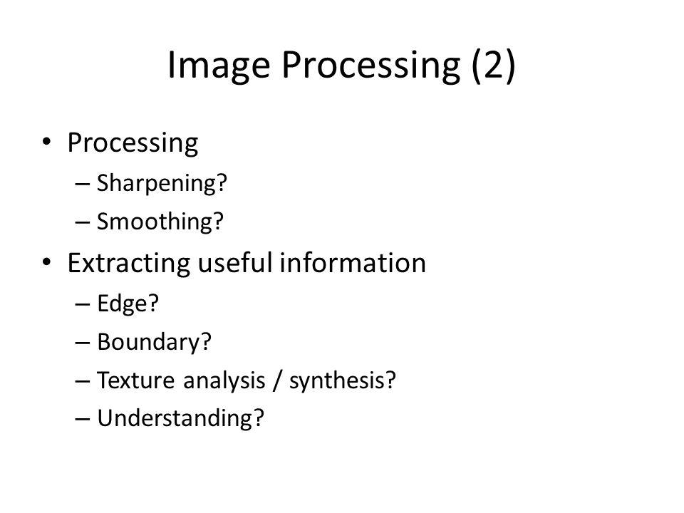 Image Processing (2) Processing – Sharpening.– Smoothing.