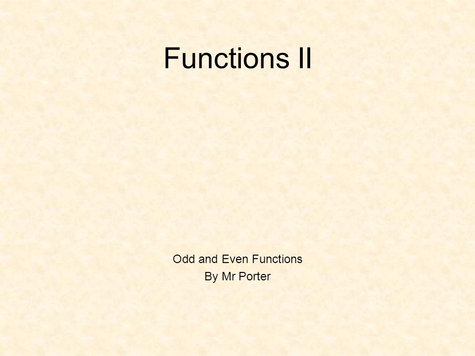 Functions II Odd and Even Functions By Mr Porter