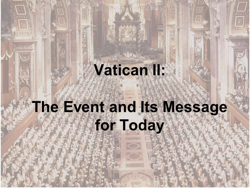 Vatican II: The Event and Its Message for Today
