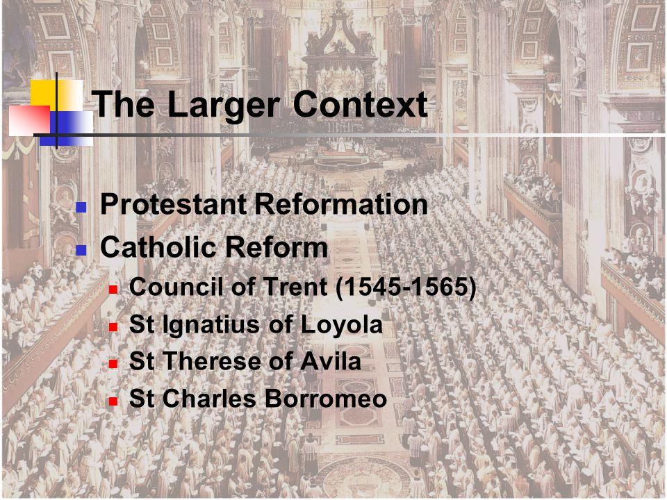 Protestant Reformation Catholic Reform Council of Trent (1545-1565) St Ignatius of Loyola St Therese of Avila St Charles Borromeo