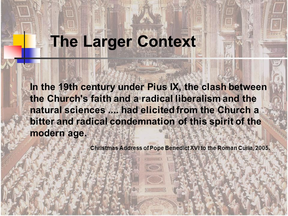 In the 19th century under Pius IX, the clash between the Church s faith and a radical liberalism and the natural sciences....