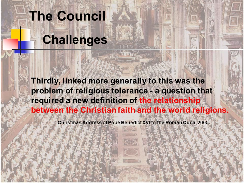 Thirdly, linked more generally to this was the problem of religious tolerance - a question that required a new definition of the relationship between the Christian faith and the world religions.