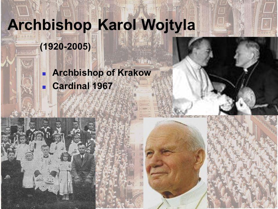 Archbishop Karol Wojtyla Archbishop of Krakow Cardinal 1967 (1920-2005)